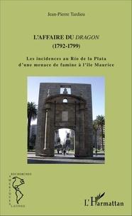 Jean-Pierre Tardieu - L'affaire du Dragon (1792-1799) - Les incidences au Rio de la Plata d'une menace de famine à l'île Maurice.