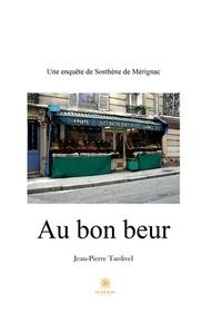 Jean-Pierre Tardivel - Au bon beur - Roman.