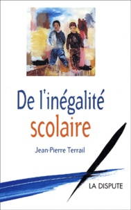 Jean-Pierre Terrail - De l'inégalité scolaire.