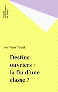 Jean-Pierre Terrail - Destins ouvriers - La fin d'une classe?.