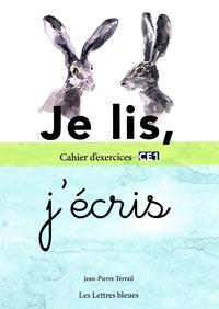 Jean-Pierre Terrail - Je lis, j'écris - Cahier d'exercices CE1.
