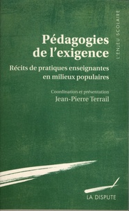 Jean-Pierre Terrail - Pédagogies de l'exigence - Récits de pratiques enseignantes en milieux populaires.