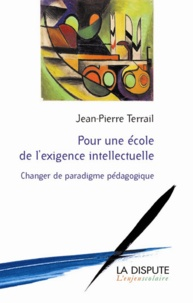 Jean-Pierre Terrail - Pour une école de l'exigence intellectuelle - Changer de paradigme pédagogique.
