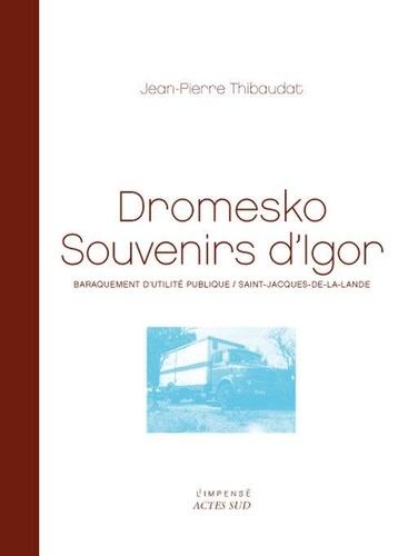 Jean-Pierre Thibaudat - Dromesko, souvenirs d'Igor - Baraquement d'utilité publique / Saint-Jacques-de-la-Lande.