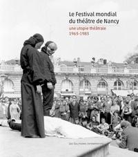 Jean-Pierre Thibaudat - Le Festival mondial du théâtre de Nancy - Une utopie théâtrale (1963-1983).