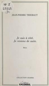 Jean-Pierre Thiébaut - Je suis à côté. Je reviens de suite.