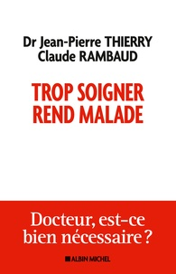 Jean-Pierre Thierry et Claude Boissier-Rambaud - Trop soigner rend malade.