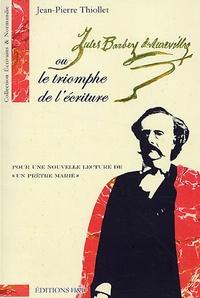"""Jean-Pierre Thiollet - Barbey d'Aurevilly ou le triomphe de l'écriture - Pour une nouvelle lecture de """"Un prêtre marié"""". 1 Cédérom"""