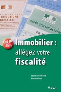 Jean-Pierre Thiollet et Pierre Thiollet - Immobilier : allégez votre fiscalité.