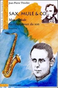 Jean-Pierre Thiollet - Sax, Mule & co : Marcel Mule ou l'éloquence du son.