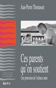 Jean-Pierre Thomasset - Ces parents qu'on soutient - Une protection de l'enfance autre.
