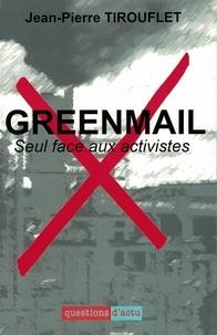 Jean-Pierre Tirouflet - Greenmail - Seul face aux activistes.