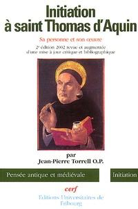 Jean-Pierre Torrell - Initiation à saint Thomas d'Aquin. - Sa personne et son oeuvre.