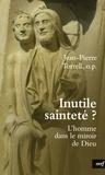 Jean-Pierre Torrell - Inutile sainteté ? - L'homme dans le miroir de Dieu.