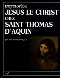 Jean-Pierre Torrell - Jésus le Christ chez Saint Thomas d'Aquin - Encyclopédie.