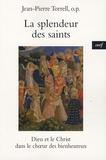 Jean-Pierre Torrell - La spendeur des saints - Dieu et le Christ dans le choeur des bienheureux.