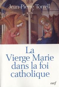 Jean-Pierre Torrell - La vierge Marie dans la foi catholique.