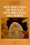 Jean-Pierre Torrell - Résurrection de Jésus et résurrection des morts - Foi, histoire et théologie.