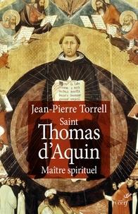 Jean-Pierre Torrell et Jean-Pierre Torrell - Saint Thomas d'Aquin - Maître spirituel.