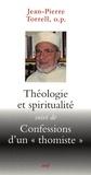 """Jean-Pierre Torrell - Théologie et spiritualité - Suivi de Confessions d'un """"thomiste""""."""