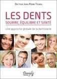 Jean-Pierre Toubol - Les dents - Sourire, équilibre et santé : une approche globale de la dentisterie.