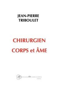 Jean-Pierre Triboulet - Chirurgien corps et âme.