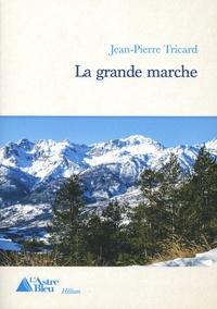 Jean-Pierre Tricard - La grande marche.