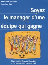 Jean-Pierre Tricard - Soyez le manager qui gagne.