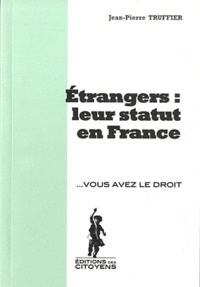 Jean-Pierre Truffier - Etrangers : leur statut en France.