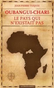 Oubangui-Chari, le pays qui n'existait pas - Jean-Pierre Tuquoi - Format ePub - 9782707197795 - 14,99 €