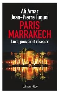 Jean-Pierre Tuquoi et Ali Amar - Paris-Marrakech - Luxe, pouvoir et réseaux.
