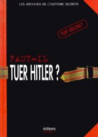 Jean-Pierre Turbergue et  Collectif - Faut-il tuer Hitler ?.