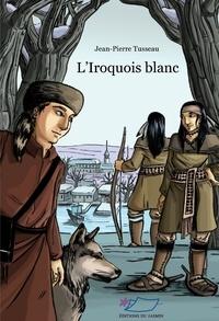 Jean-Pierre Tusseau - L'Iroquois blanc.