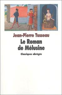 Jean-Pierre Tusseau - Le Roman de Mélusine.