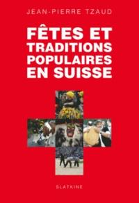 Jean-Pierre Tzaud - Fêtes et traditions populaires en Suisse.