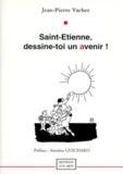 Jean-Pierre Vacher - Saint-Etienne, dessine-toi un avenir !.