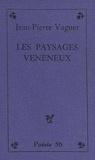 Jean-Pierre Vaguer - Les paysages vénéneux.