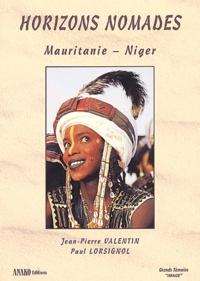 Jean-Pierre Valentin et Paul Lorsignol - Horizons nomades - Mauritanie-Niger.