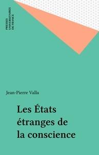 Jean-Pierre Valla - Les états étranges de la conscience.