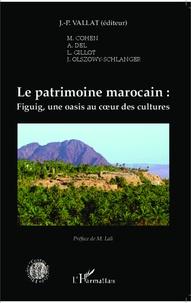 Jean-Pierre Vallat - Le patrimoine marocain - Figuig, une oasis au coeur des cultures.
