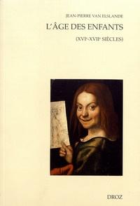 Jean-Pierre Van Elslande - L'âge des enfants (XVIe-XVIIe siècles).