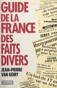 Jean-Pierre Van Geirt - Guide de la France des faits divers.