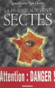 Jean-Pierre Van Geirt - La France aux cent sectes.