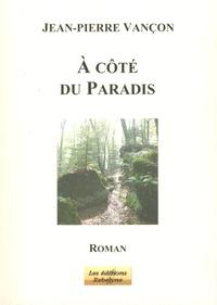 Jean-Pierre Vançon - A côté du Paradis.