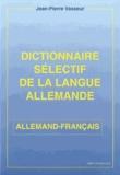 Jean-Pierre Vasseur - Dictionnaire sélectif de la langue allemande - Allemand-français.