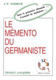 Jean-Pierre Vasseur - Le Mémento du germaniste - Toute la grammaire allemande, L'essentiel du vocabulaire.