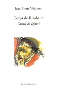 Jean-Pierre Védrines - Corps de Rimbaud - Carnet de Djami.