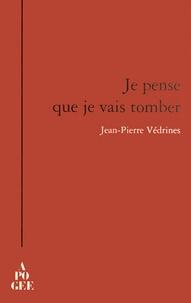 Jean-Pierre Védrines - Je pense que je vais tomber.