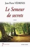 Jean-Pierre Védrines - Le semeur de secrets.
