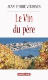 Jean-Pierre Védrines - Le Vin du père - Un roman viticole dans le Midi.